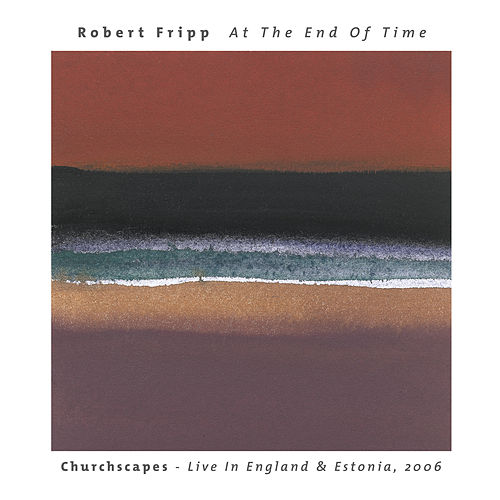 At The End Of Time: Churchscapes (Live) de Robert Fripp