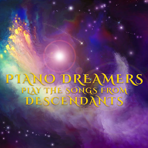 Piano Dreamers Play the Music from Descendants (Instrumental) by Piano Dreamers