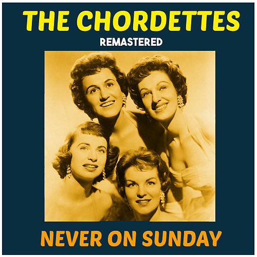 Never on Sunday (Remastered) de The Chordettes
