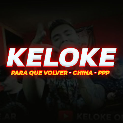 Para Que Volver / China / Ppp de Keloke