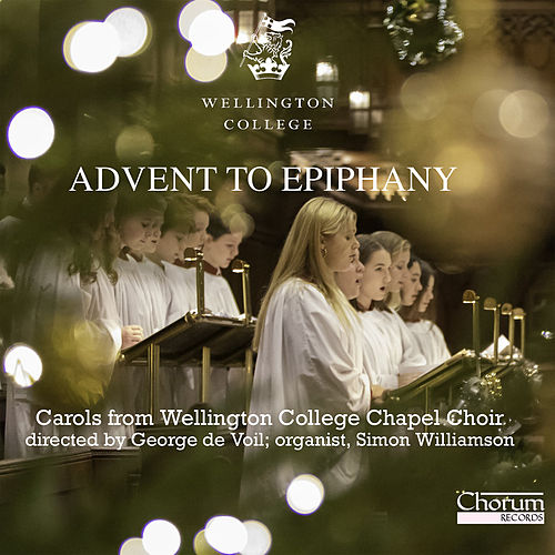 Advent to Epiphany de Wellington College Chapel Choir