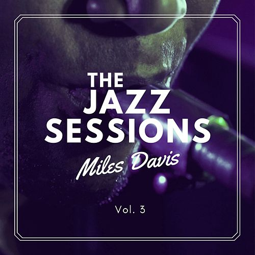 The Jazz Sessions, Vol. 3 von Miles Davis