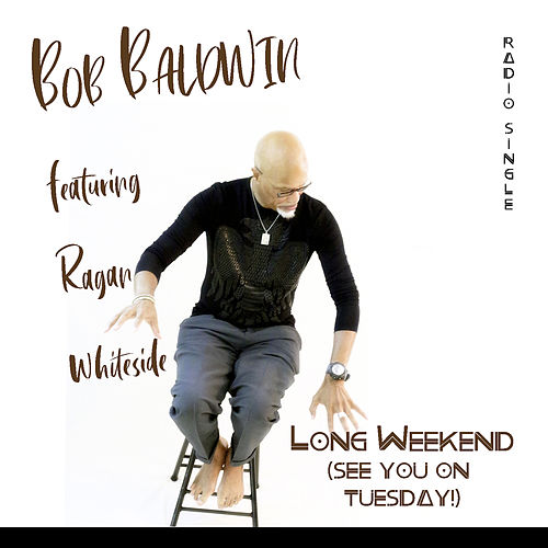 Long Weekend (See You on Tuesday) [Radio Edit] de Bob Baldwin
