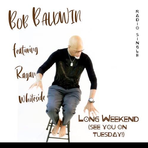 Long Weekend (See You on Tuesday) [Radio Edit] by Bob Baldwin