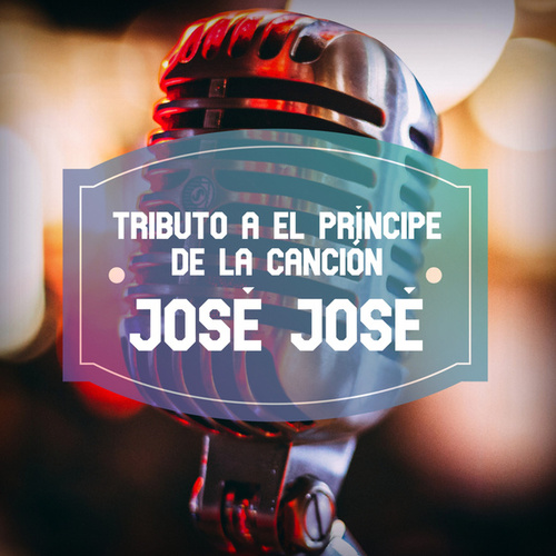 Tributo a El Príncipe de la Canción José José by Various Artists