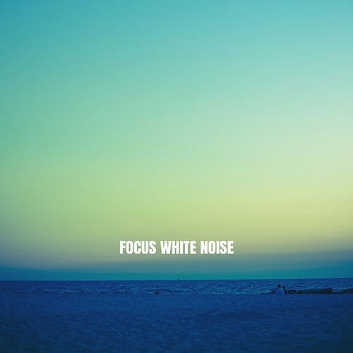 Focus White Noise by Rain Sounds and White Noise