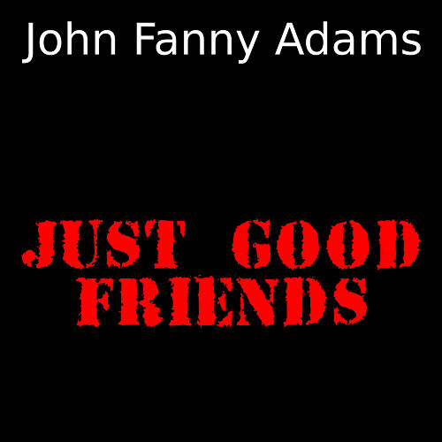 Just Good Friends von John Fanny Adams
