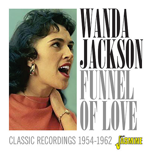 Funnel of Love: Classic Recordings (1954-1962) by Wanda Jackson