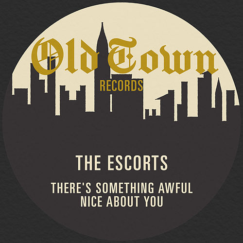There's Something Awful Nice About You: The Old Town Single by The Escorts