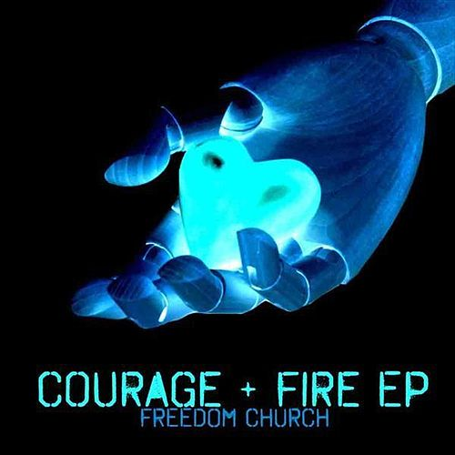 Courage and Fire EP by Freedom Church