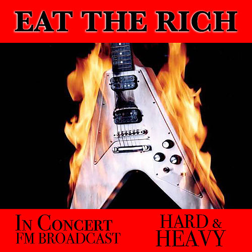 Eat The Rich In Concert Hard & Heavy FM Broadcast by Various Artists