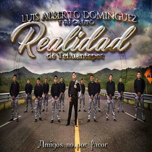 Amigos No, Por Favor de Luis Alberto Dominguez Y Su Grupo Realidad De Tehuantepec