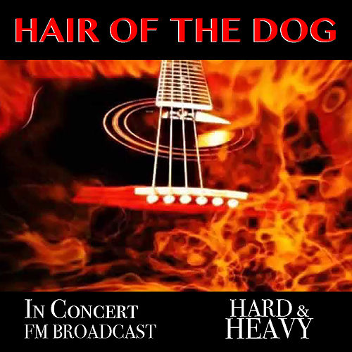 Hair Of The Dog In Concert Hard & Heavy FM Broadcast by Various Artists