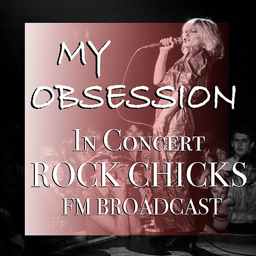 My Obsession In Concert Rock Chicks FM Broadcast de Various Artists