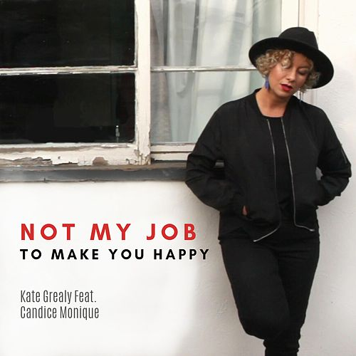 Not My Job to Make You Happy by Kate Grealy