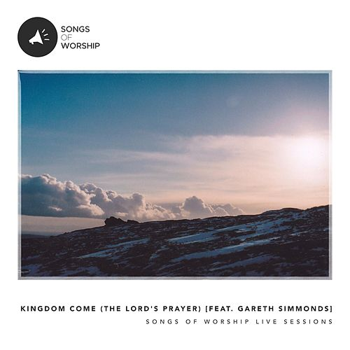 Kingdom Come  [The Lord's Prayer] [feat. Gareth Simmonds] (Live) by Songs of Worship