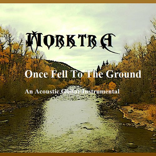 Once Fell to the Ground by Morktra