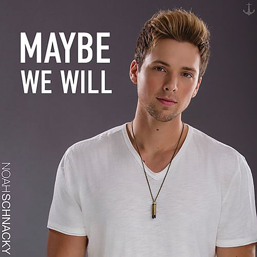 Maybe We Will by Noah Schnacky