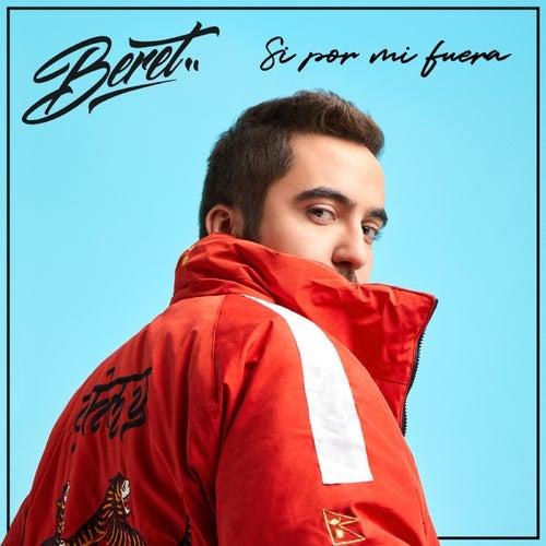 Si por mi fuera by Beret