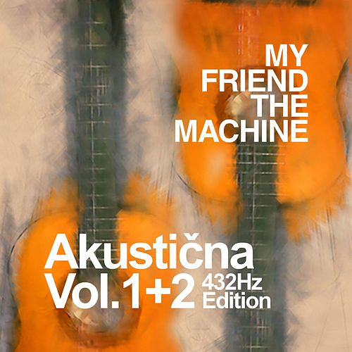 Akustična Vol. 1+2 (432Hz Edition) (432hz-Version) by My Friend the Machine