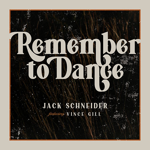 Remember to Dance (feat. Vince Gill) by Jack Schneider