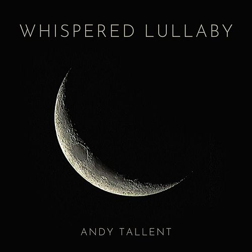 Whispered Lullaby by Andy Tallent