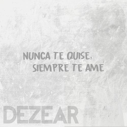 Nunca te quise, siempre te amé by Dezear
