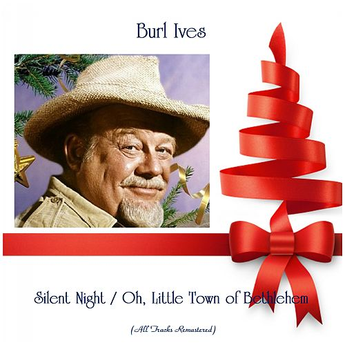 Silent Night / Oh, Little Town of Bethlehem (All Tracks Remastered) by Burl Ives
