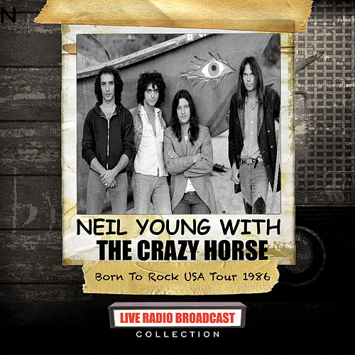 Neil Young with The Crazy Horse - Born To Rock USA Tour 1986 by Neil Young