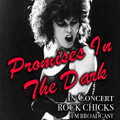 Promises In The Dark In Concert Rock Chicks FM Broadcast by Various Artists