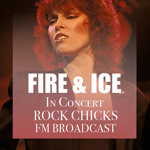 Fire And Ice In Concert Rock Chicks FM Broadcast by Various Artists