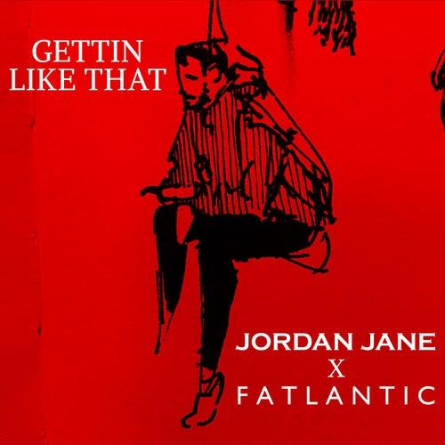 Gettin Like That (with Fatlantic) by Jordan Jane