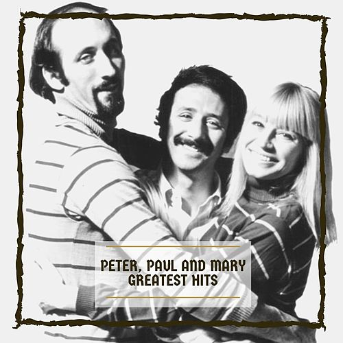 Greatest Hits by Peter, Paul and Mary