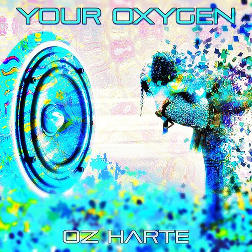 Your Oxygen by Oz Harte