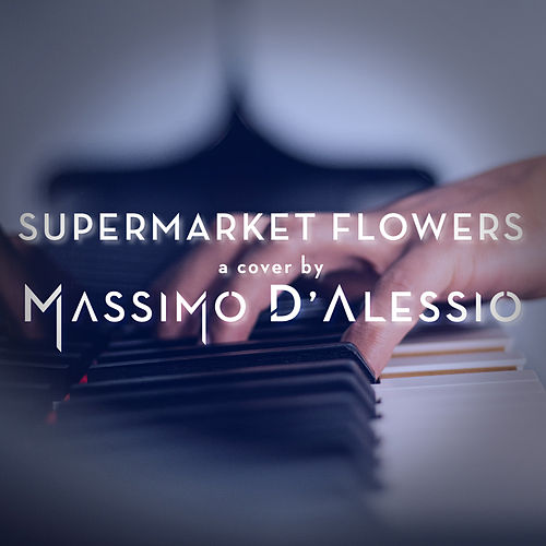 Supermarket Flowers (Piano Version) by Massimo D'Alessio