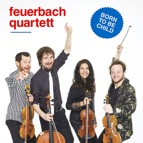 Born to Be Child by Feuerbach Quartett