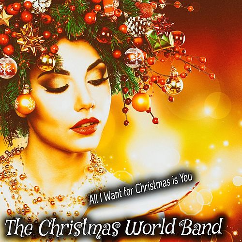 All I Want for Christmas Is You by The Christmas World Band