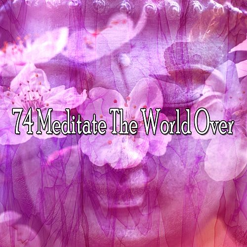 74 Meditate the World Over von Yoga Music
