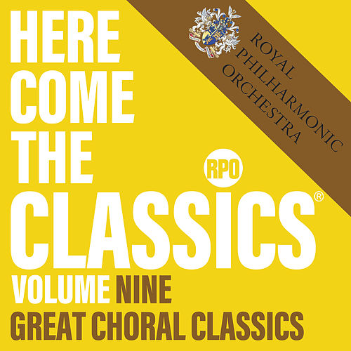 Here Come the Classics, Vol. 9: Great Choral Classics by Royal Philharmonic Orchestra