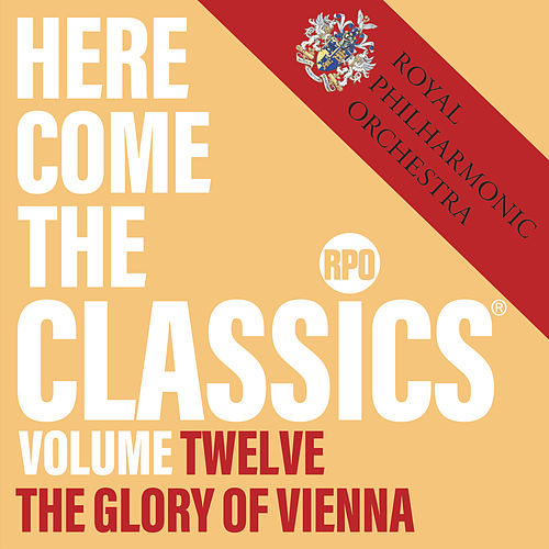 Here Come the Classics, Vol. 12: The Glory of Vienna de Royal Philharmonic Orchestra