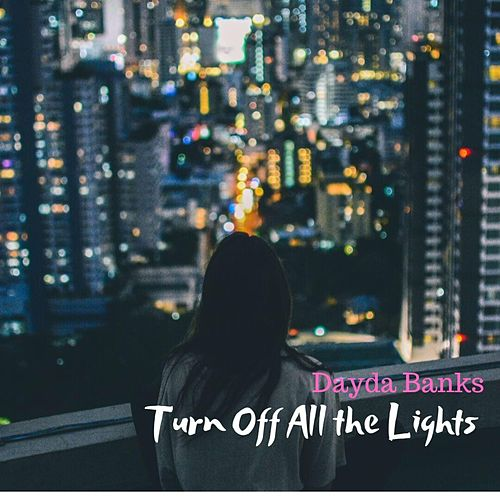 Turn Off All the Lights by Dayda Banks