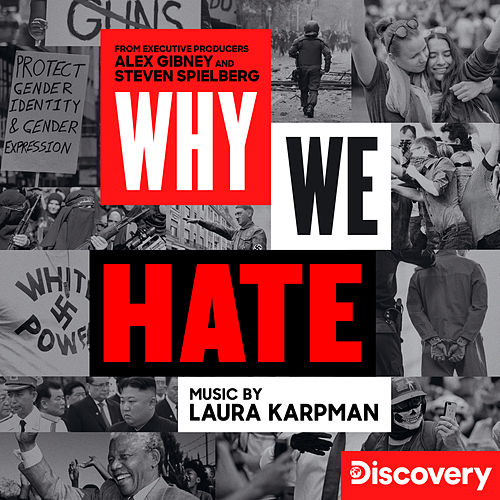 Why We Hate (Music From The Discovery Docuseries) by Laura Karpman