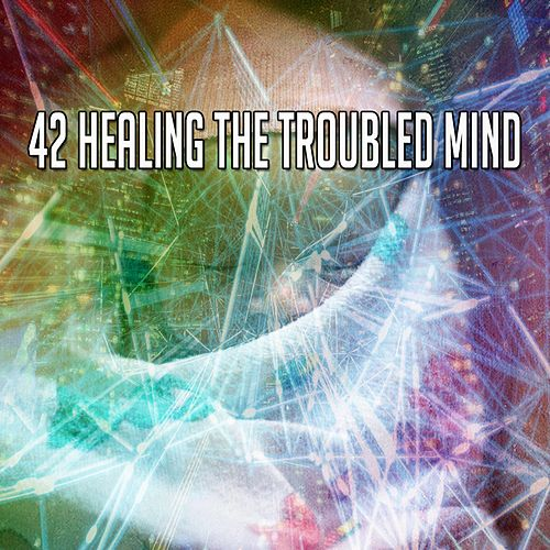 42 Healing the Troubled Mind by Baby Sleep Sleep