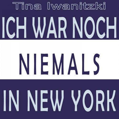 Ich war noch niemals in New York von Tina Iwanitzki