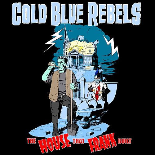The House That Frank Built de Cold Blue Rebels