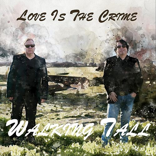 Love Is the Crime by Walking Tall