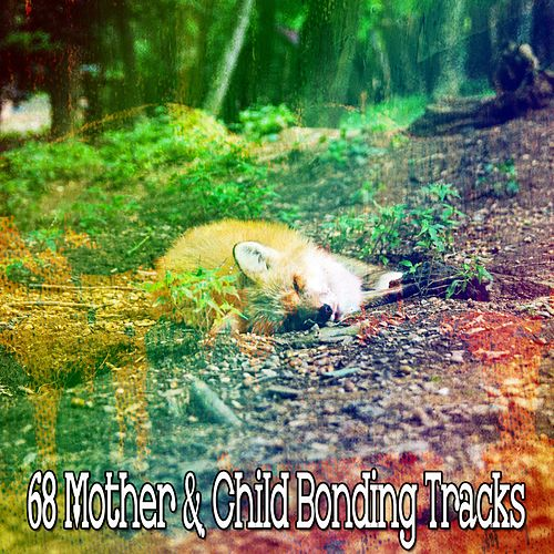 68 Mother & Child Bonding Tracks by Deep Sleep Music Academy