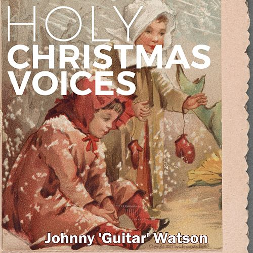 Holy Christmas Voices von Johnny 'Guitar' Watson
