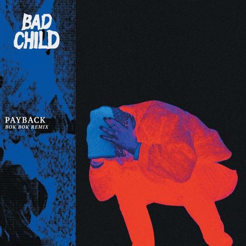 Payback (Bok Bok Remix) by Bad Child