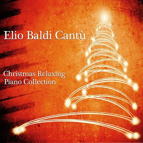 Christmas Relaxing Piano Collection by Elio Baldi Cantù
